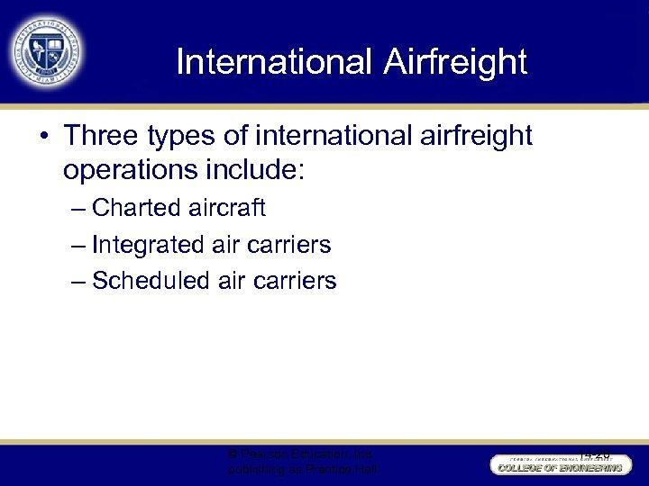 International Airfreight • Three types of international airfreight operations include: – Charted aircraft –