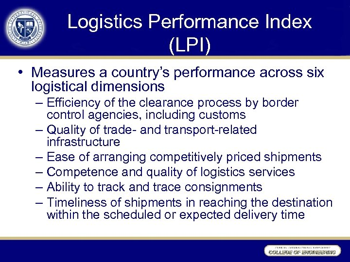 Logistics Performance Index (LPI) • Measures a country's performance across six logistical dimensions –