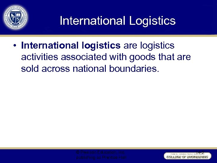 International Logistics • International logistics are logistics activities associated with goods that are sold