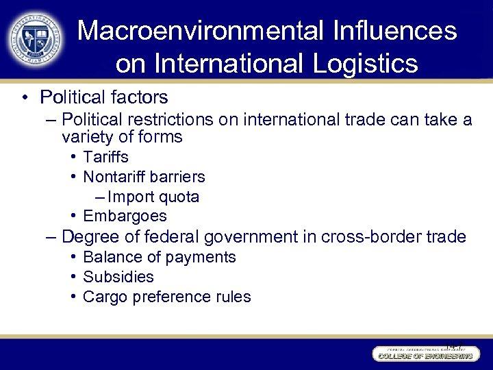 Macroenvironmental Influences on International Logistics • Political factors – Political restrictions on international trade
