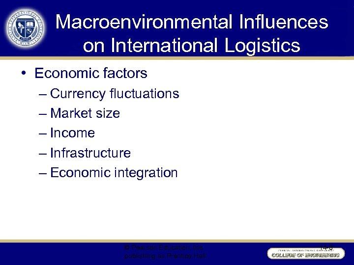 Macroenvironmental Influences on International Logistics • Economic factors – Currency fluctuations – Market size