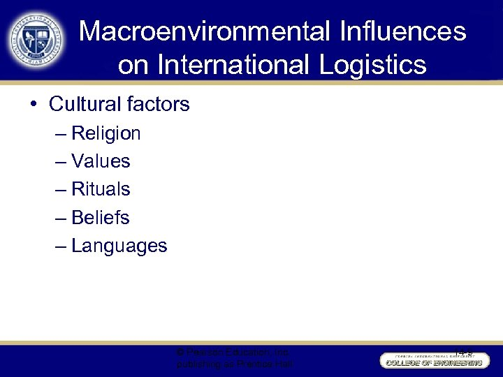 Macroenvironmental Influences on International Logistics • Cultural factors – Religion – Values – Rituals