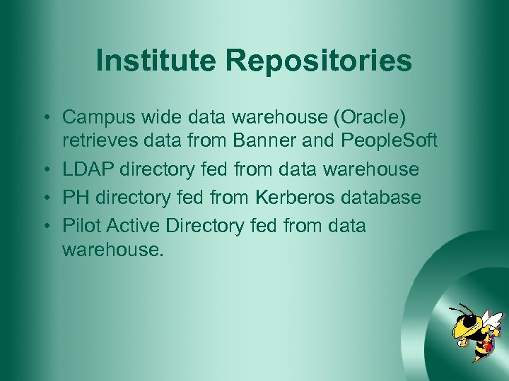 Institute Repositories • Campus wide data warehouse (Oracle) retrieves data from Banner and People.