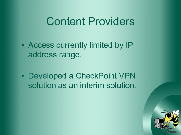 Content Providers • Access currently limited by IP address range. • Developed a Check.