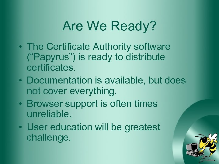 "Are We Ready? • The Certificate Authority software (""Papyrus"") is ready to distribute certificates."