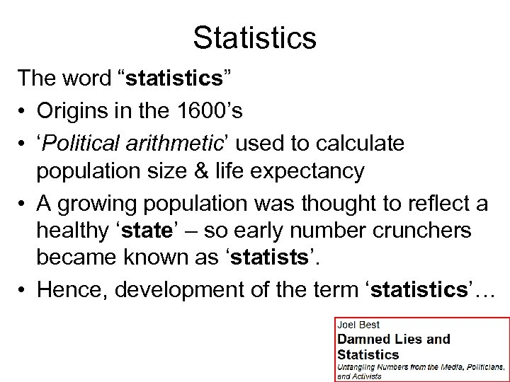 """Statistics The word """"statistics"""" • Origins in the 1600's • 'Political arithmetic' used to"""