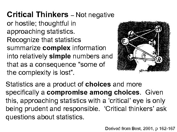Critical Thinkers – Not negative or hostile; thoughtful in approaching statistics. Recognize that statistics