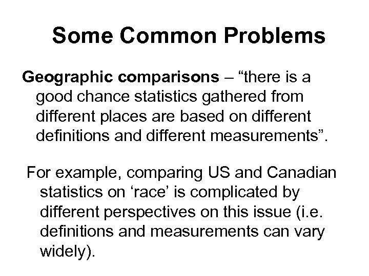 """Some Common Problems Geographic comparisons – """"there is a good chance statistics gathered from"""