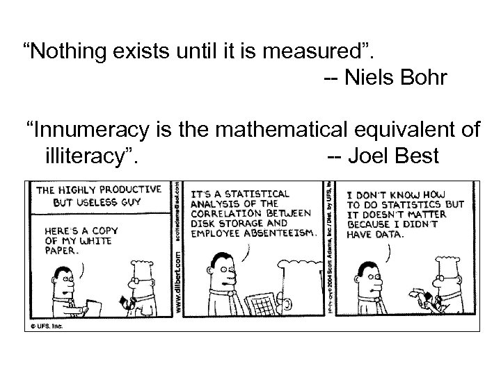 """""""Nothing exists until it is measured"""". -- Niels Bohr """"Innumeracy is the mathematical equivalent"""