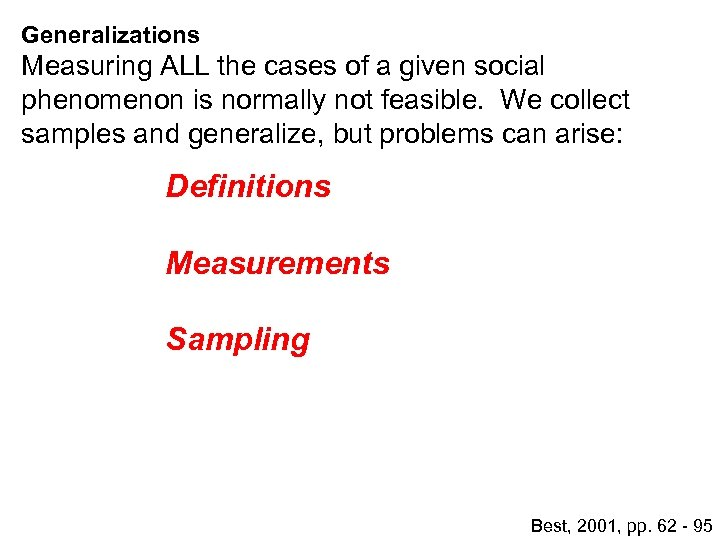 Generalizations Measuring ALL the cases of a given social phenomenon is normally not feasible.