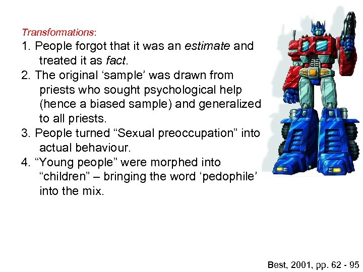 Transformations: 1. People forgot that it was an estimate and treated it as fact.