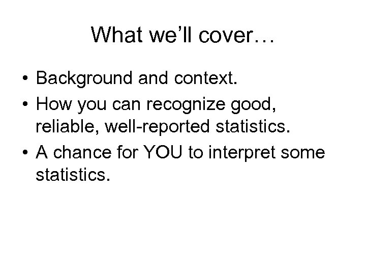 What we'll cover… • Background and context. • How you can recognize good, reliable,