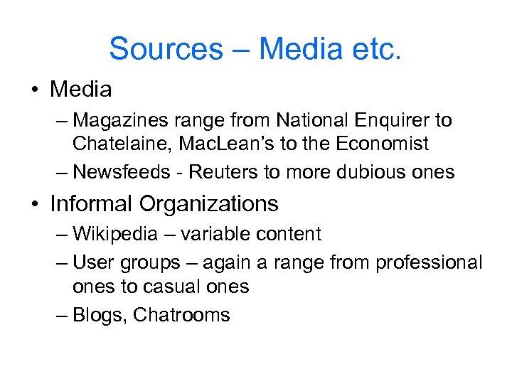 Sources – Media etc. • Media – Magazines range from National Enquirer to Chatelaine,