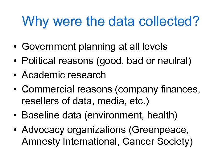 Why were the data collected? • • Government planning at all levels Political reasons