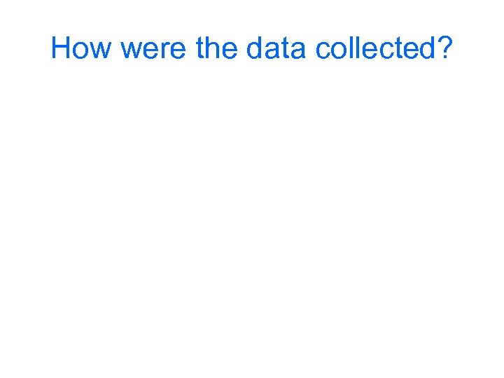 How were the data collected?