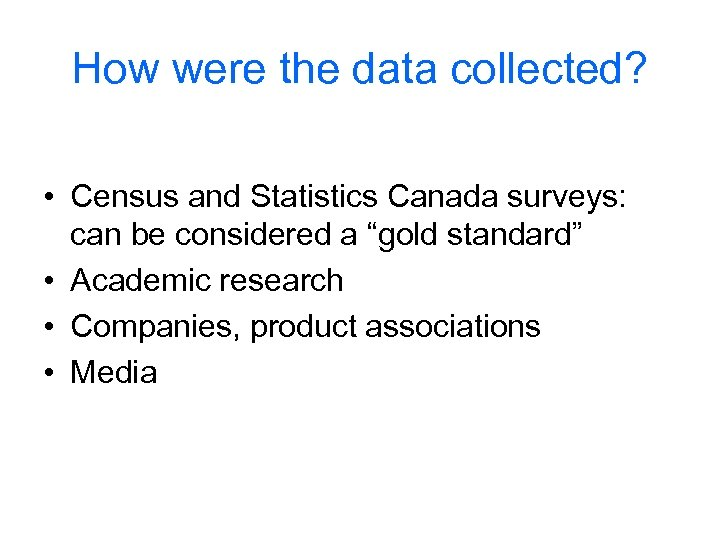 How were the data collected? • Census and Statistics Canada surveys: can be considered