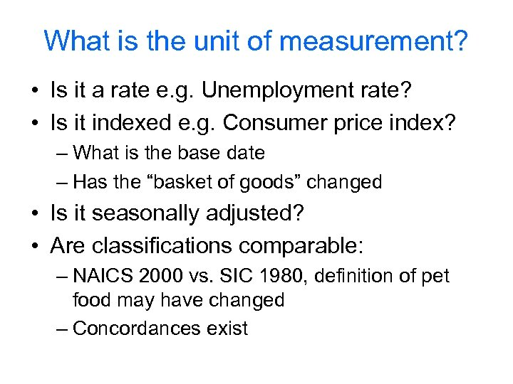 What is the unit of measurement? • Is it a rate e. g. Unemployment
