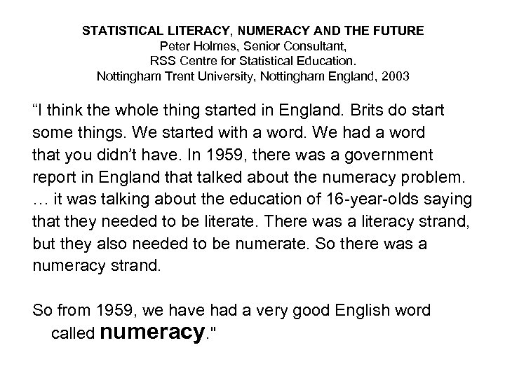 STATISTICAL LITERACY, NUMERACY AND THE FUTURE Peter Holmes, Senior Consultant, RSS Centre for Statistical