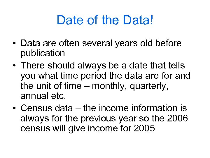 Date of the Data! • Data are often several years old before publication •