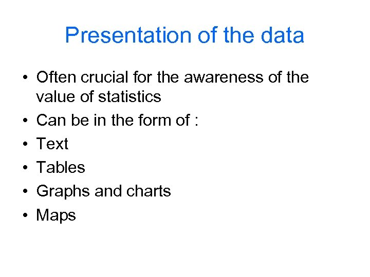 Presentation of the data • Often crucial for the awareness of the value of