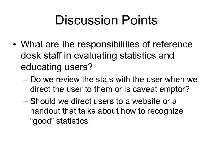 Discussion Points • What are the responsibilities of reference desk staff in evaluating statistics