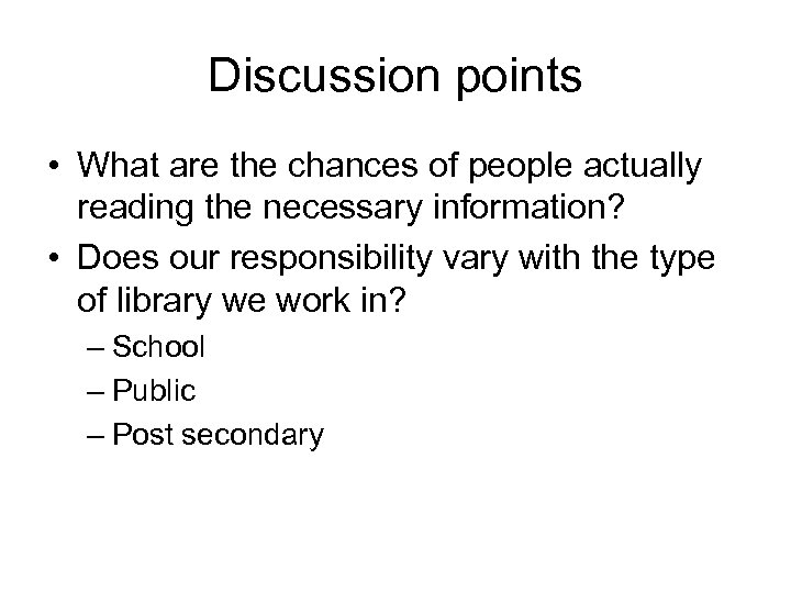 Discussion points • What are the chances of people actually reading the necessary information?
