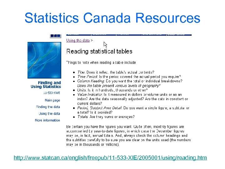 Statistics Canada Resources http: //www. statcan. ca/english/freepub/11 -533 -XIE/2005001/using/reading. htm