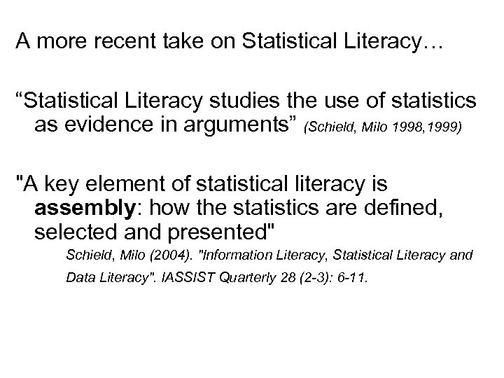 """A more recent take on Statistical Literacy… """"Statistical Literacy studies the use of statistics"""