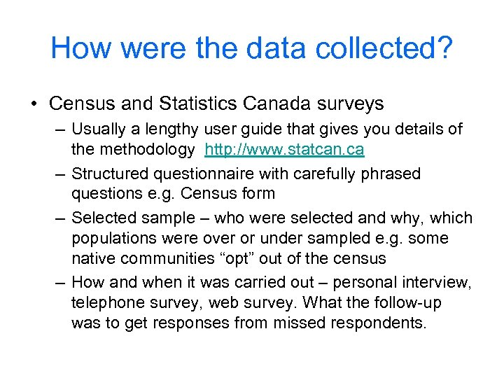 How were the data collected? • Census and Statistics Canada surveys – Usually a