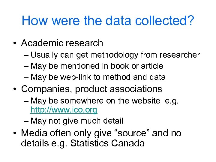 How were the data collected? • Academic research – Usually can get methodology from