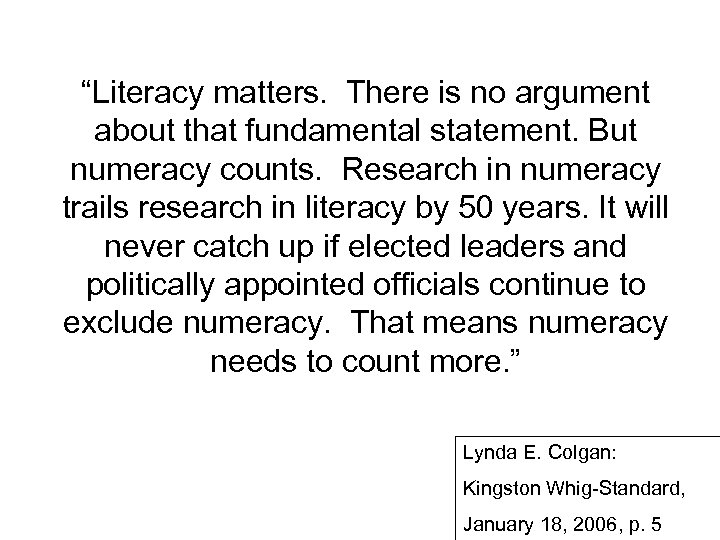 """""""Literacy matters. There is no argument about that fundamental statement. But numeracy counts. Research"""