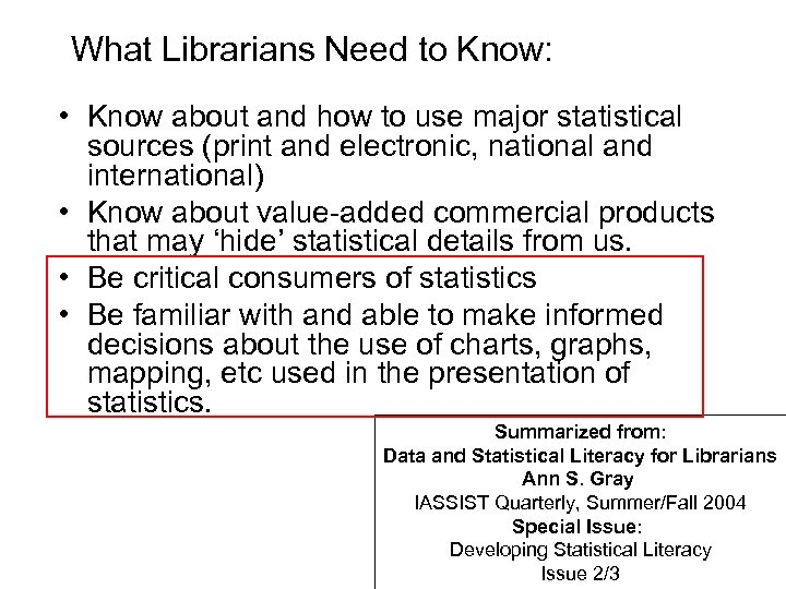 What Librarians Need to Know: • Know about and how to use major statistical
