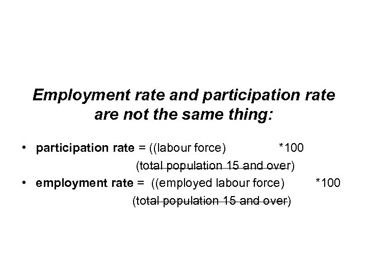Employment rate and participation rate are not the same thing: • participation rate =