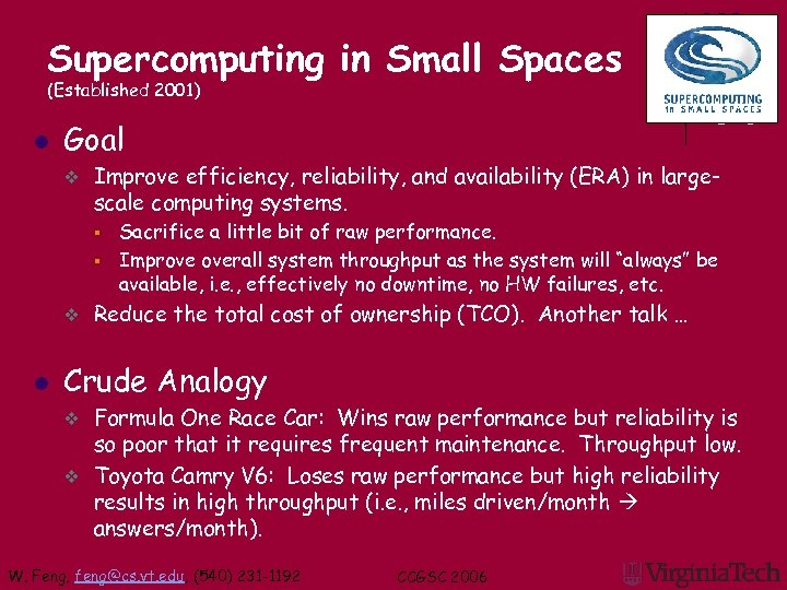 Supercomputing in Small Spaces (Established 2001) l Goal v Improve efficiency, reliability, and availability