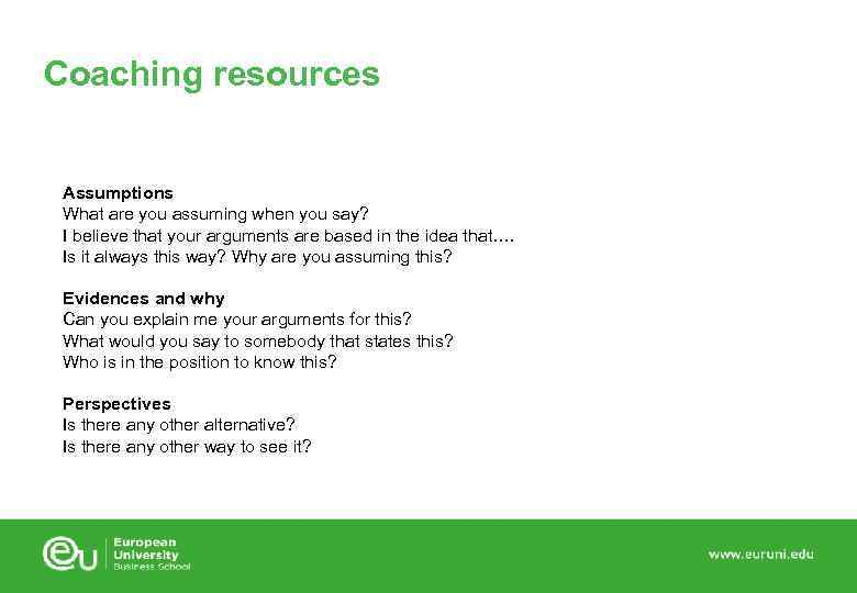 Coaching resources Assumptions What are you assuming when you say? I believe that your