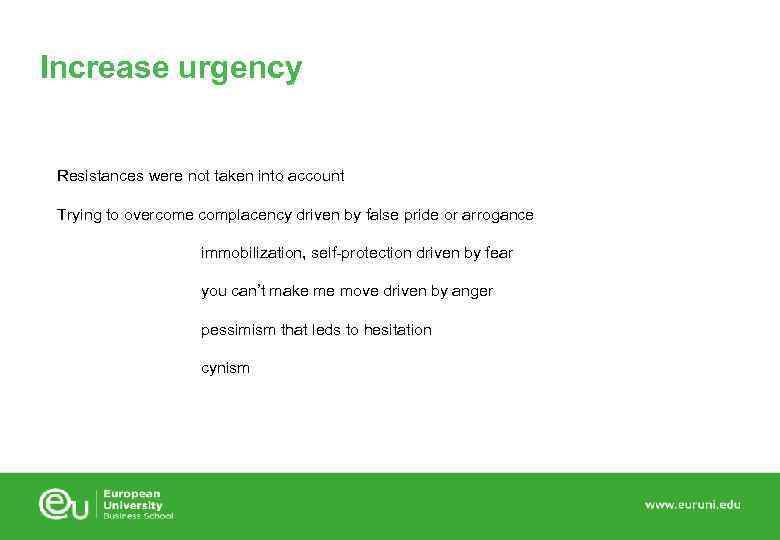 Increase urgency Resistances were not taken into account Trying to overcome complacency driven by