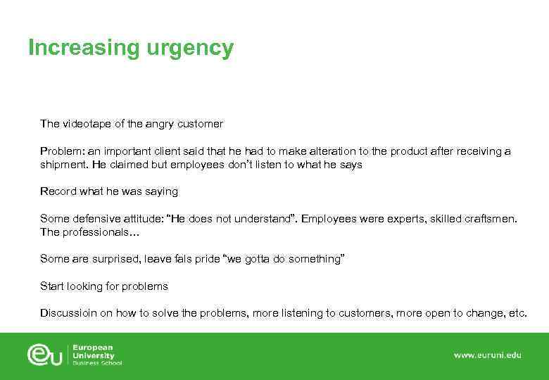 Increasing urgency The videotape of the angry customer Problem: an important client said that