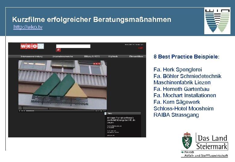 Kurzfilme erfolgreicher Beratungsmaßnahmen http: //wko. tv 8 Best Practice Beispiele: Fa. Herk Spenglerei Fa.