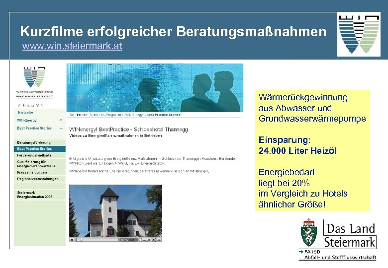 Kurzfilme erfolgreicher Beratungsmaßnahmen www. win. steiermark. at Wärmerückgewinnung aus Abwasser und Grundwasserwärmepumpe Einsparung: 24.