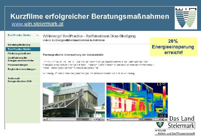 Kurzfilme erfolgreicher Beratungsmaßnahmen www. win. steiermark. at 20% Energieeinsparung erreicht!