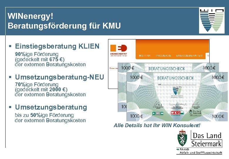 WINenergy! Beratungsförderung für KMU § Einstiegsberatung KLIEN 90%ige Förderung (gedeckelt mit 675 €) der