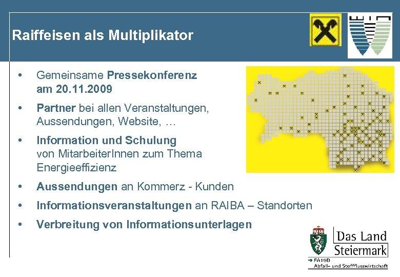 Raiffeisen als Multiplikator • Gemeinsame Pressekonferenz am 20. 11. 2009 • Partner bei allen