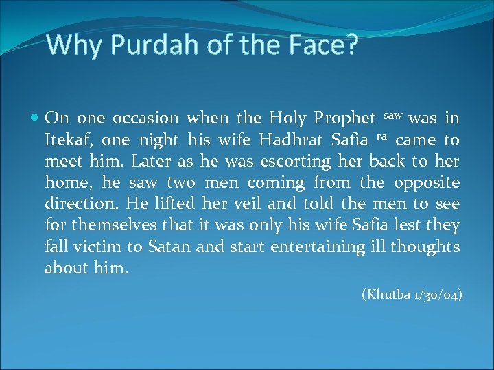 Why Purdah of the Face? On one occasion when the Holy Prophet saw was