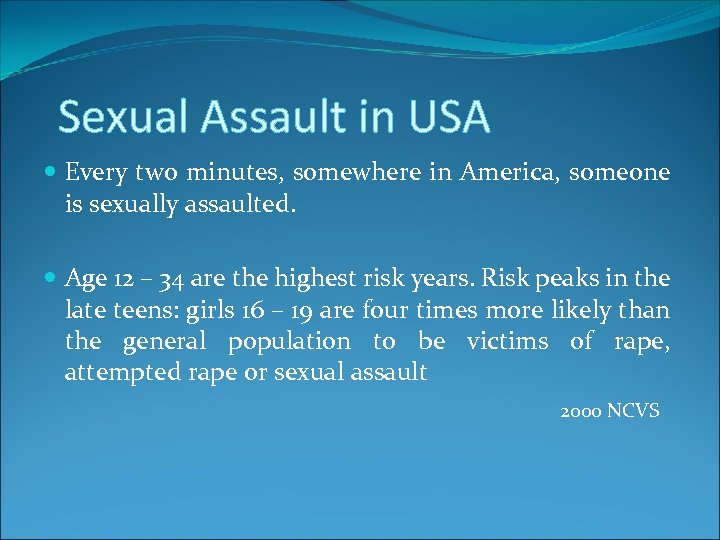 Sexual Assault in USA Every two minutes, somewhere in America, someone is sexually assaulted.