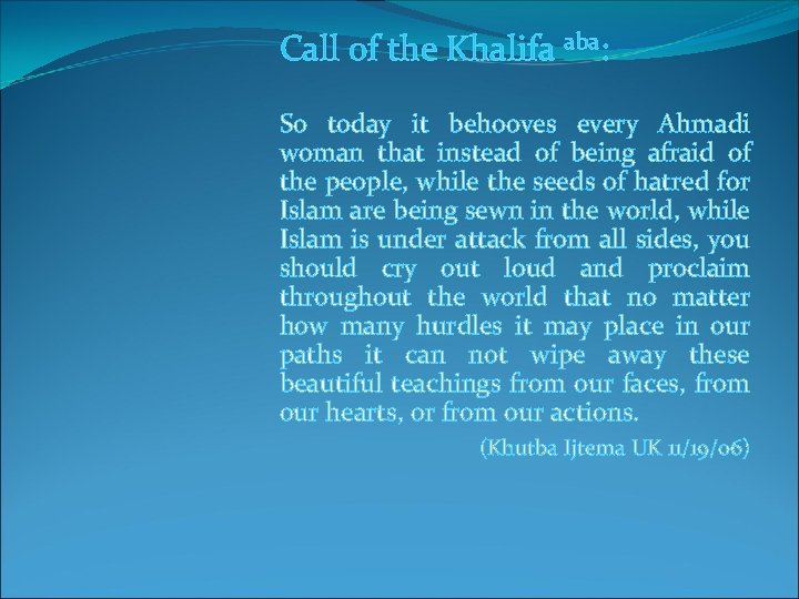 Call of the Khalifa aba: So today it behooves every Ahmadi woman that instead