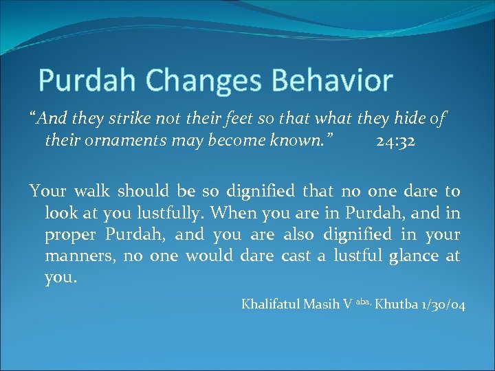 "Purdah Changes Behavior ""And they strike not their feet so that what they hide"