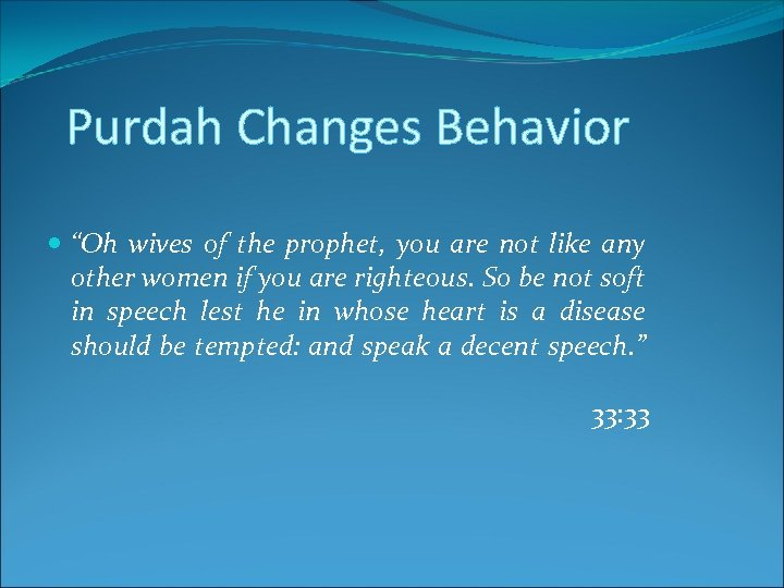 "Purdah Changes Behavior ""Oh wives of the prophet, you are not like any other"