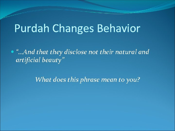 "Purdah Changes Behavior ""…And that they disclose not their natural and artificial beauty"" What"