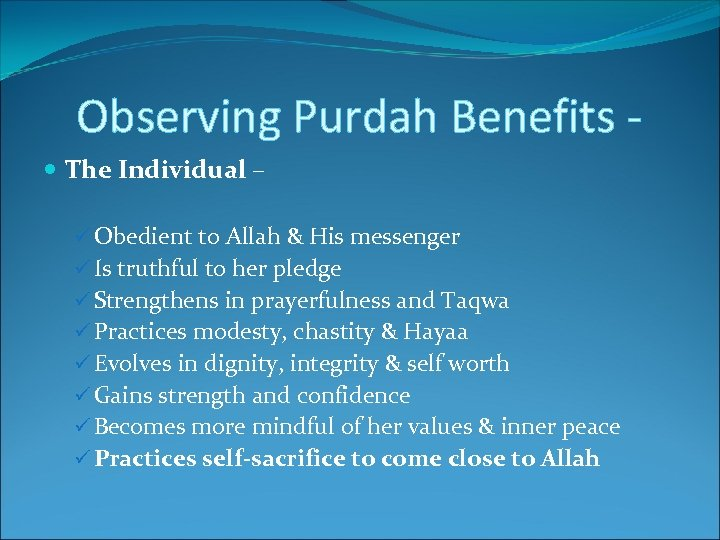 Observing Purdah Benefits The Individual – ü Obedient to Allah & His messenger ü