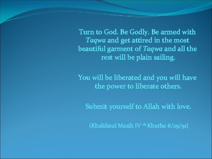 Turn to God. Be Godly. Be armed with Taqwa and get attired in the